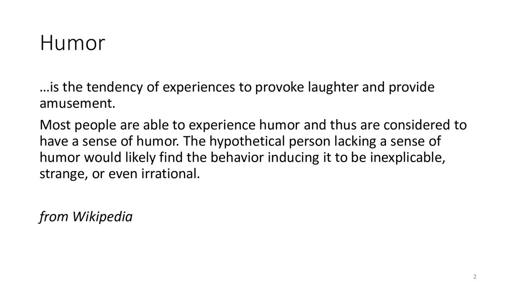 Humor …is the tendency of experiences to provok...
