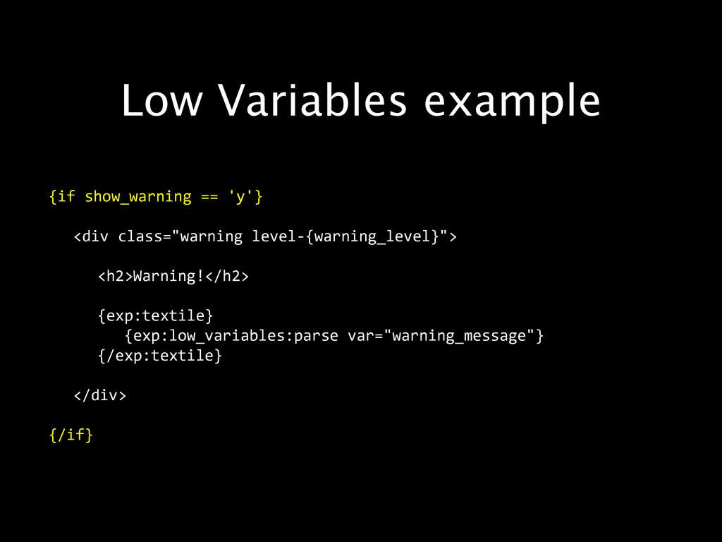 Low Variables example {if show_warning == 'y...