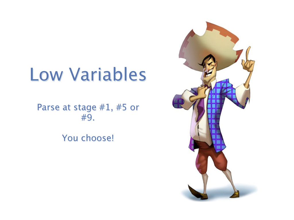 Low Variables Parse at stage #1, #5 or #9. You ...