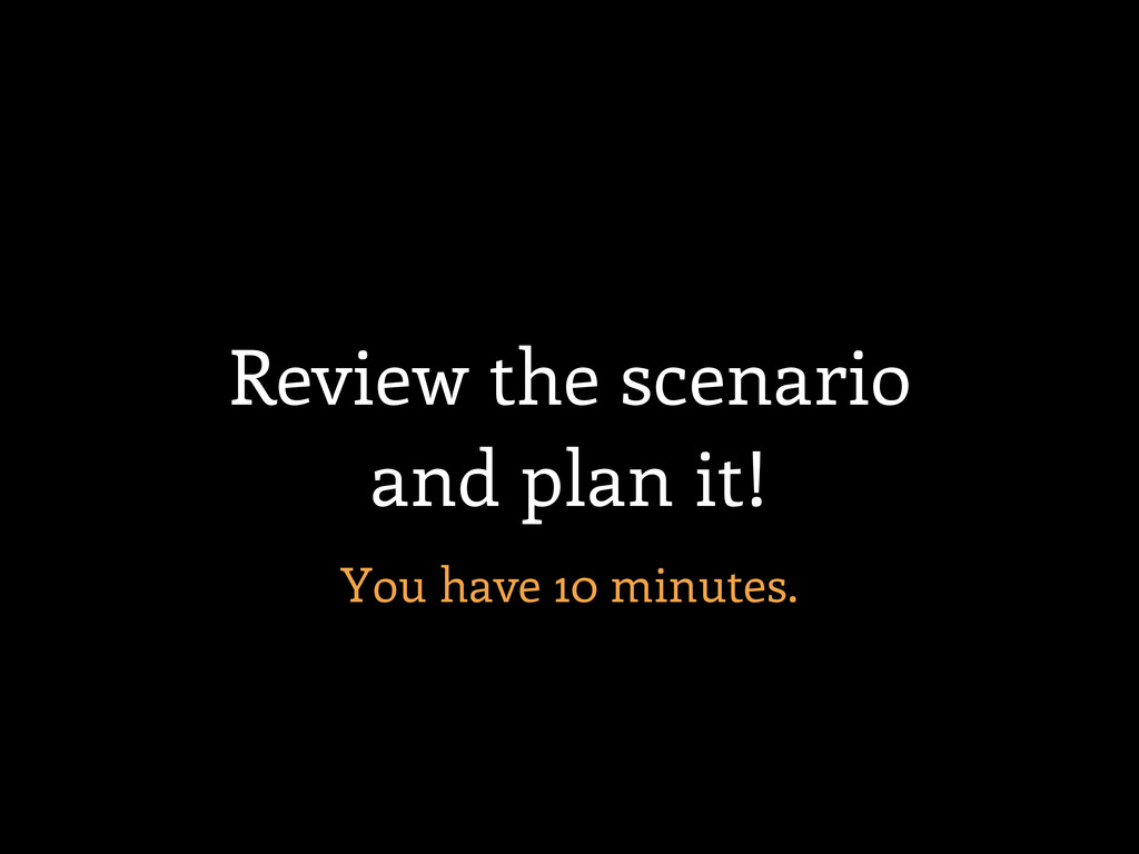 Review the scenario and plan it! You have 10 mi...