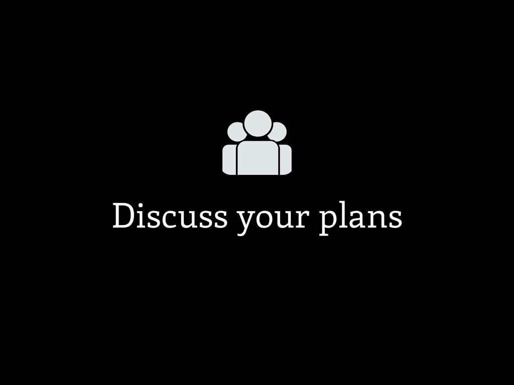 Discuss your plans