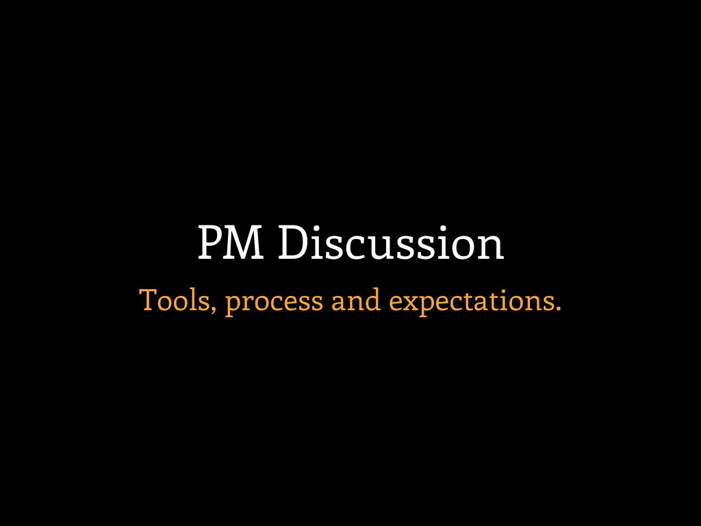 Tools, process and expectations. PM Discussion