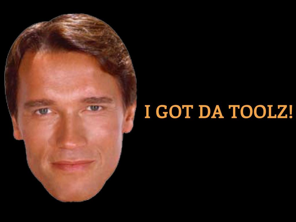 I GOT DA TOOLZ!