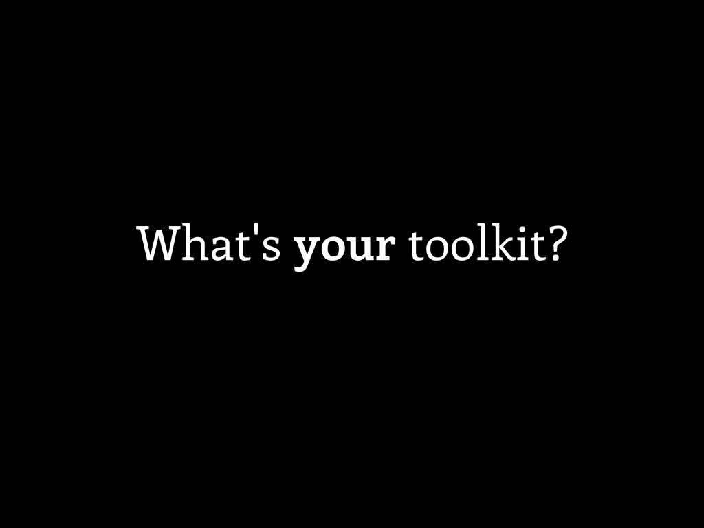 What's your toolkit?