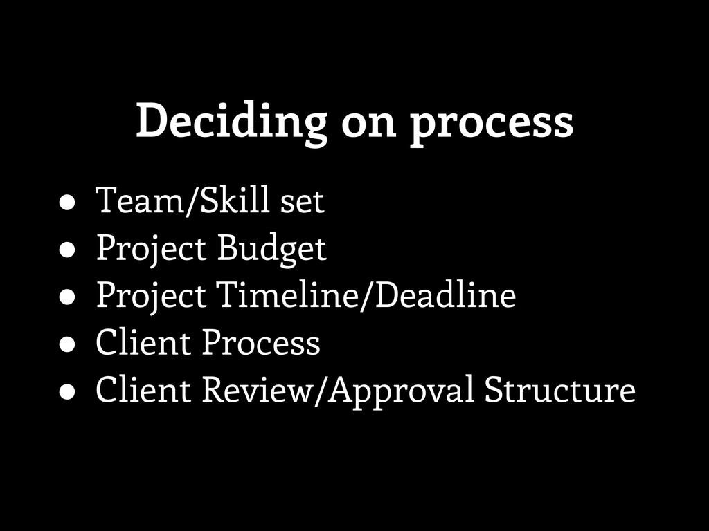 ● Team/Skill set ● Project Budget ● Project Tim...