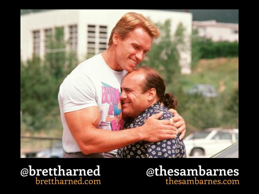 brettharned.com @brettharned thesambarnes.com @...