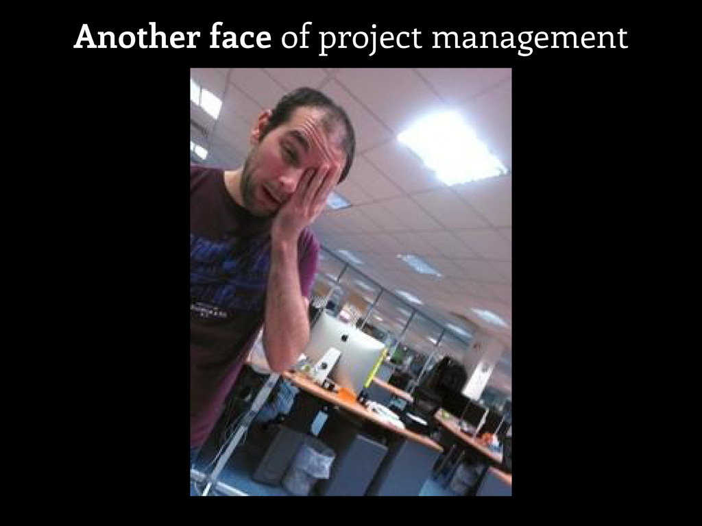 Another face of project management
