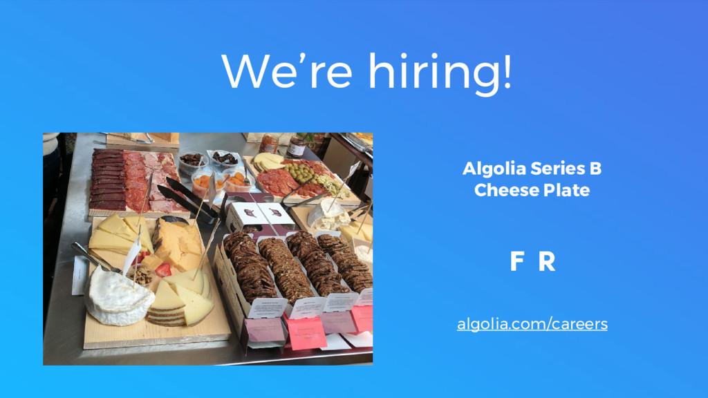 We're hiring! Algolia Series B Cheese Plate alg...