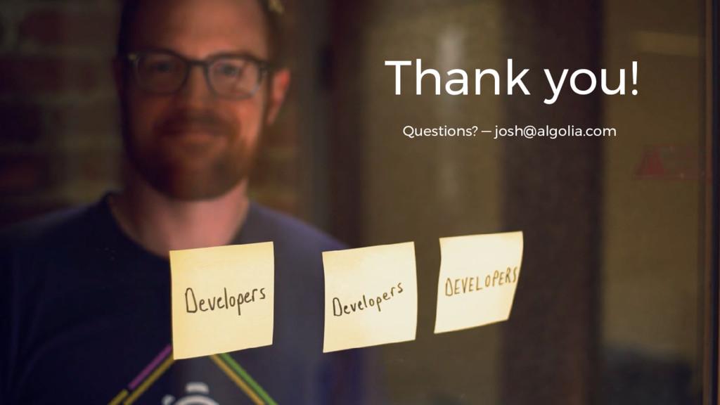Thank you! Questions? — josh@algolia.com