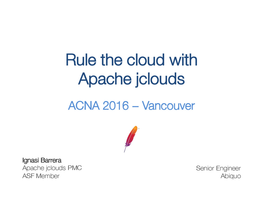 Rule the cloud with! Apache jclouds ACNA 2016 ...