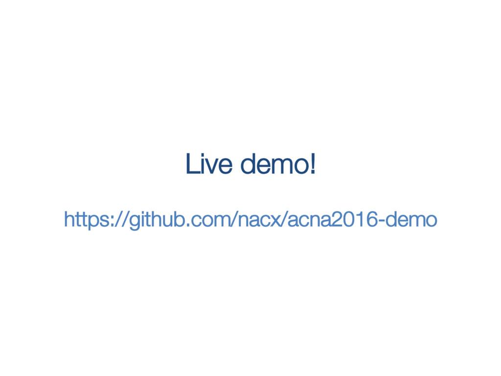 Live demo!! ! https://github.com/nacx/acna2016-...