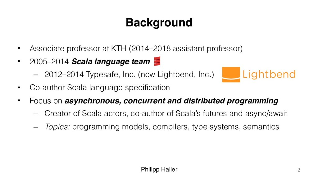 Philipp Haller Background • Associate professor...