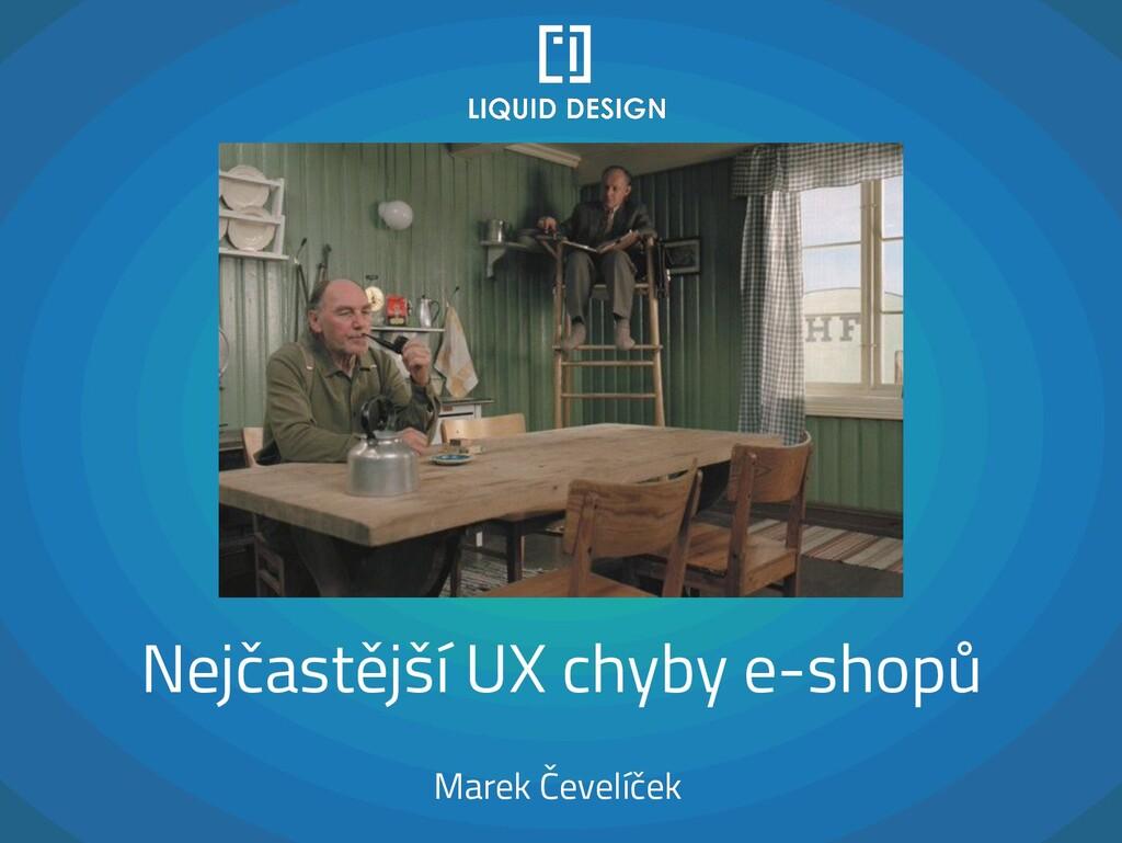 Nejčastější UX chyby e-shopů Marek Čevelíček