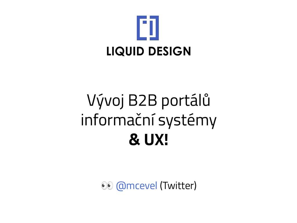 Vývoj B2B portálů informační systémy & UX!  @mc...