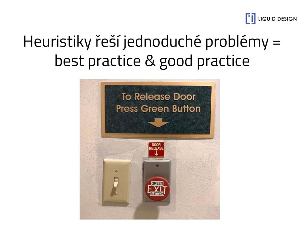 Heuristiky řeší jednoduché problémy = best prac...