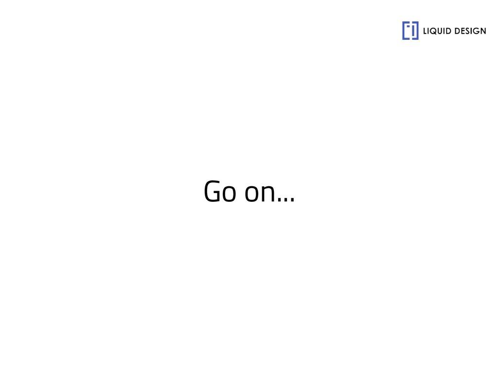 Go on...