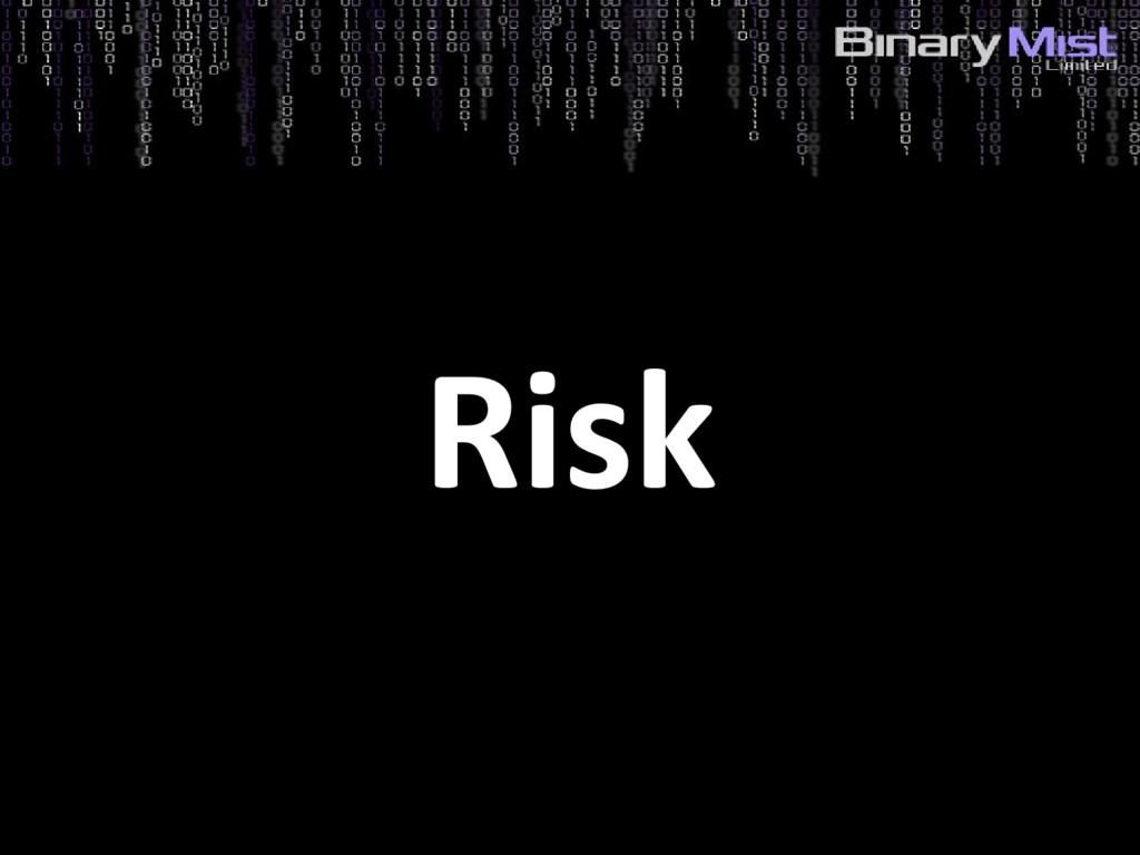 5: Risks?