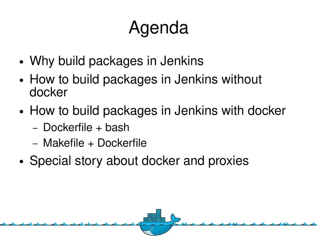 Agenda ● Whye buiide packagese ine Jenkins ● Ho...