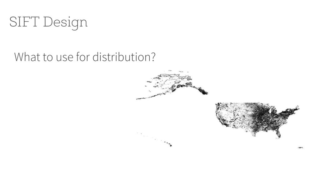 What to use for distribution? SIFT Design