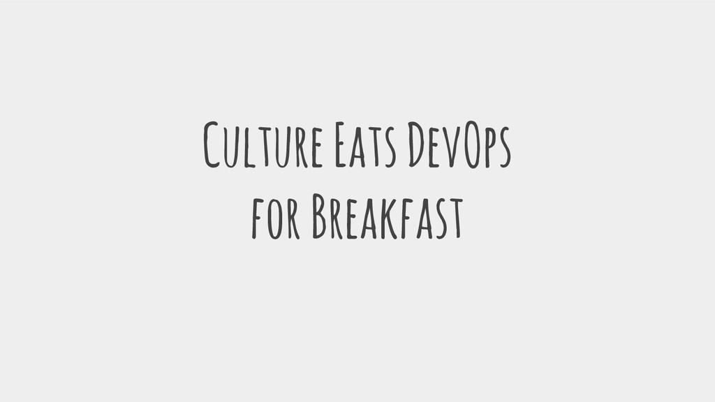 Culture Eats DevOps for Breakfast