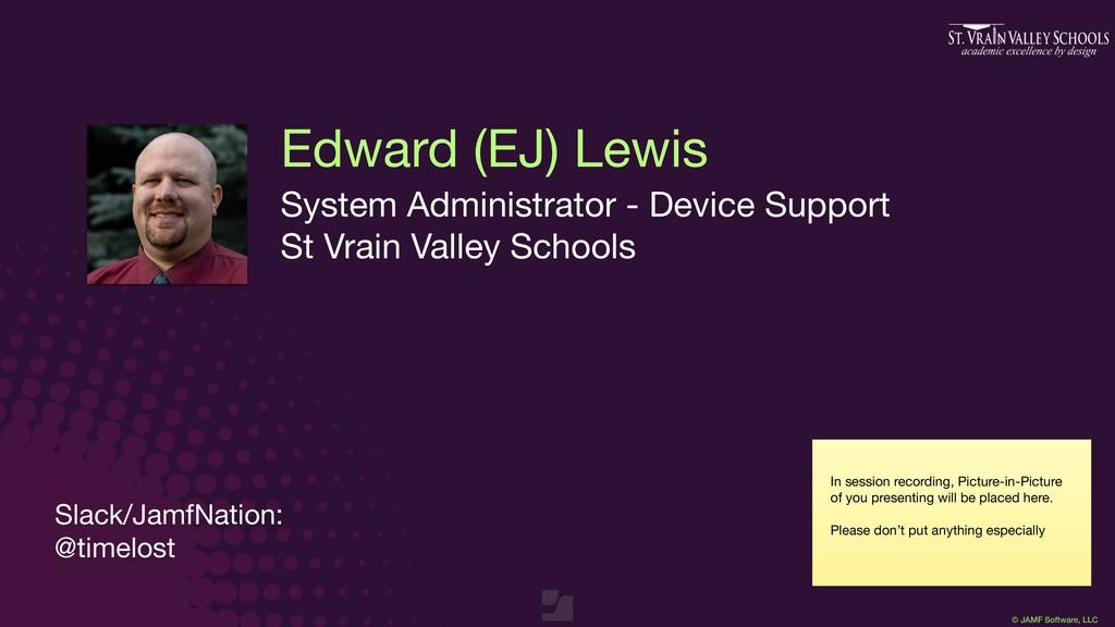 © JAMF Software, LLC Edward (EJ) Lewis System A...