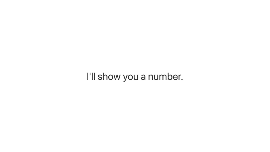 I'll show you a number.
