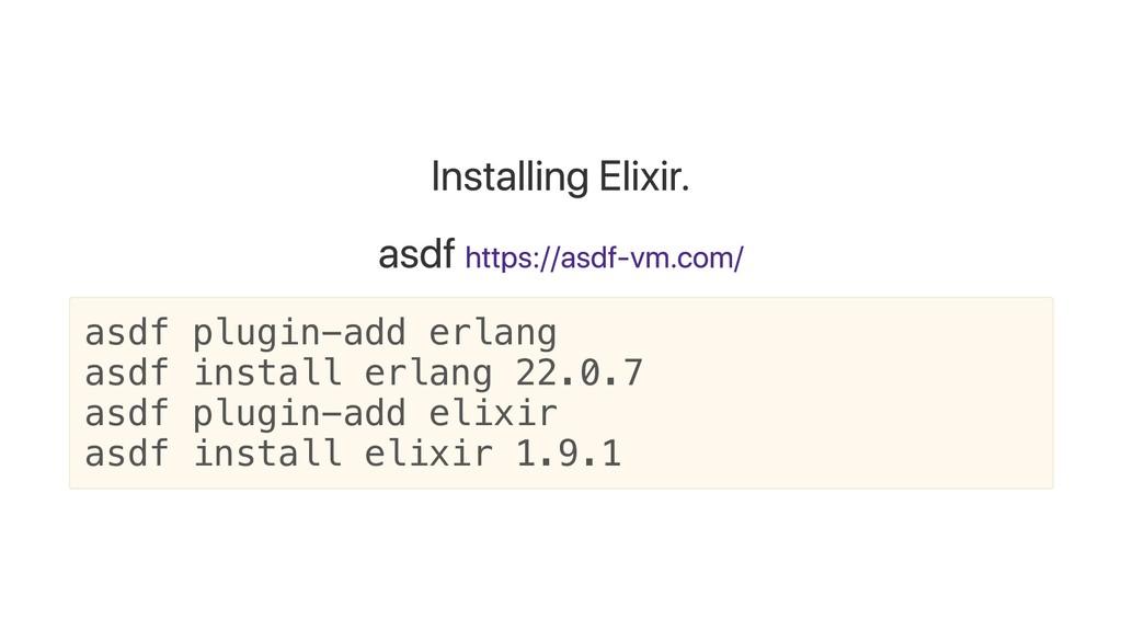 Installing Elixir. asdf https://asdf-vm.com/ as...