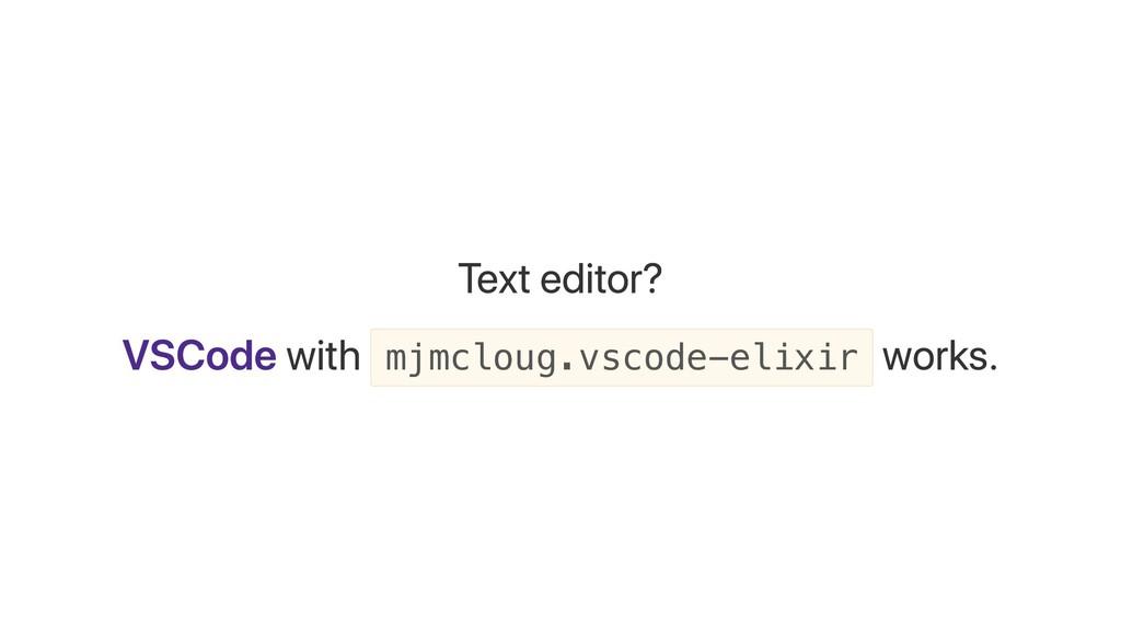 Text editor? VSCode with mjmcloug.vscode-elixir...
