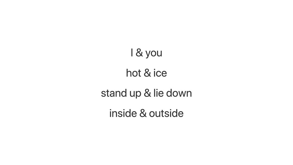 I & you hot & ice stand up & lie down inside & ...