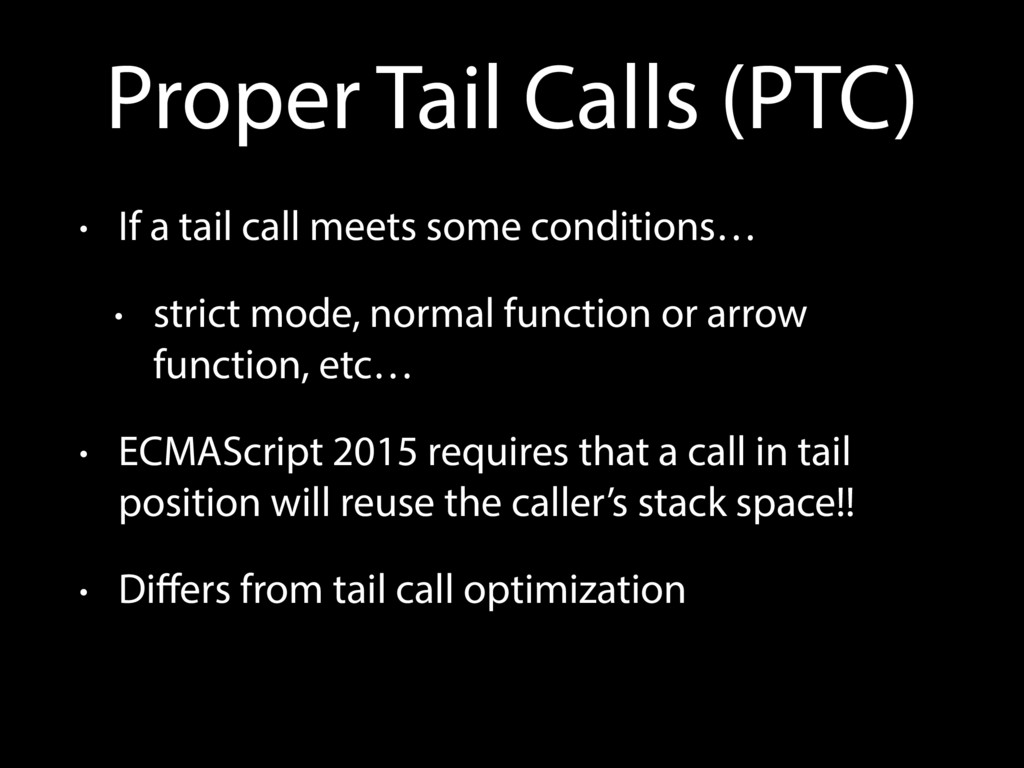 Proper Tail Calls (PTC) • If a tail call meets ...