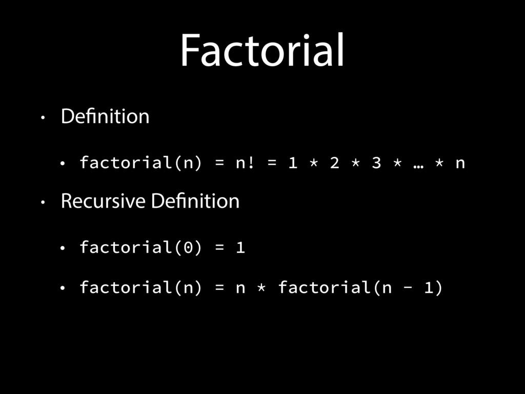 Factorial • Definition • factorial(n) = n! = 1 ...
