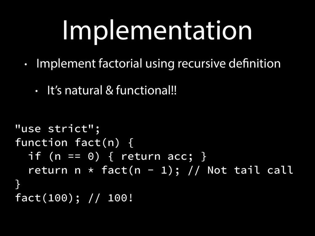 Implementation • Implement factorial using recu...