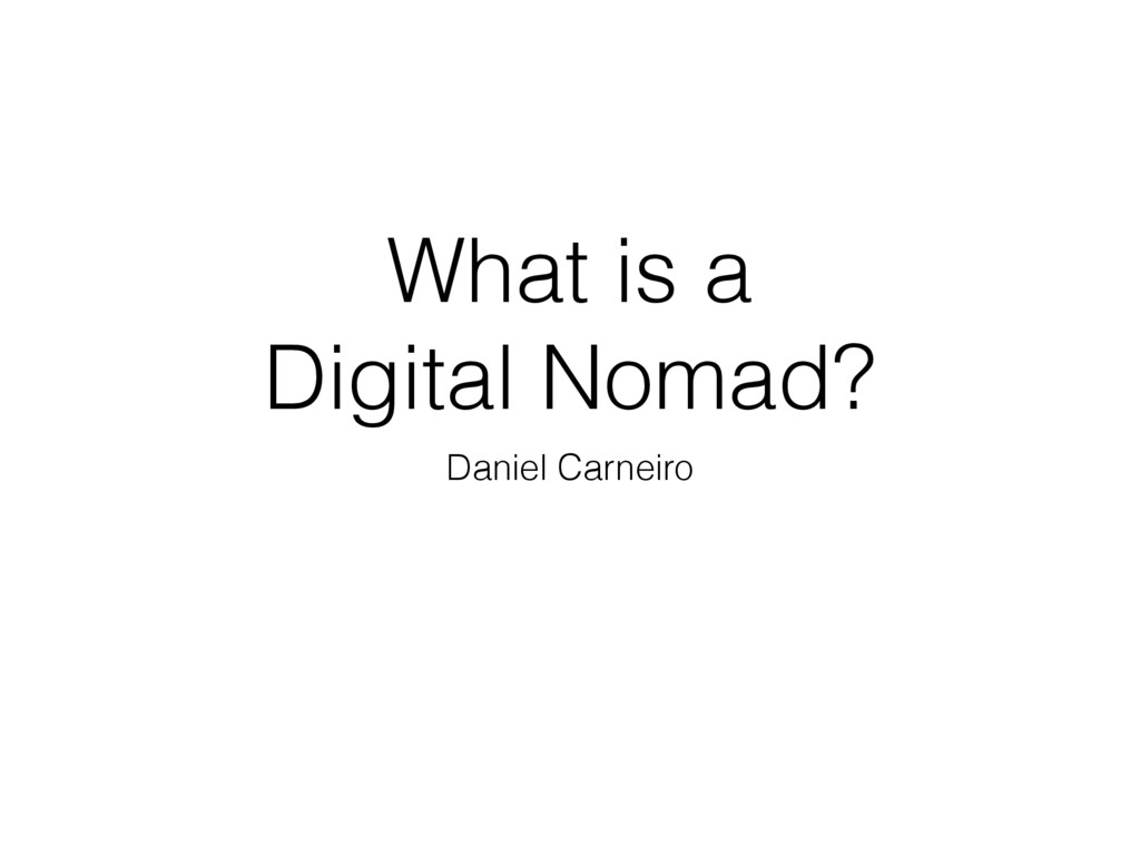 What is a Digital Nomad? Daniel Carneiro