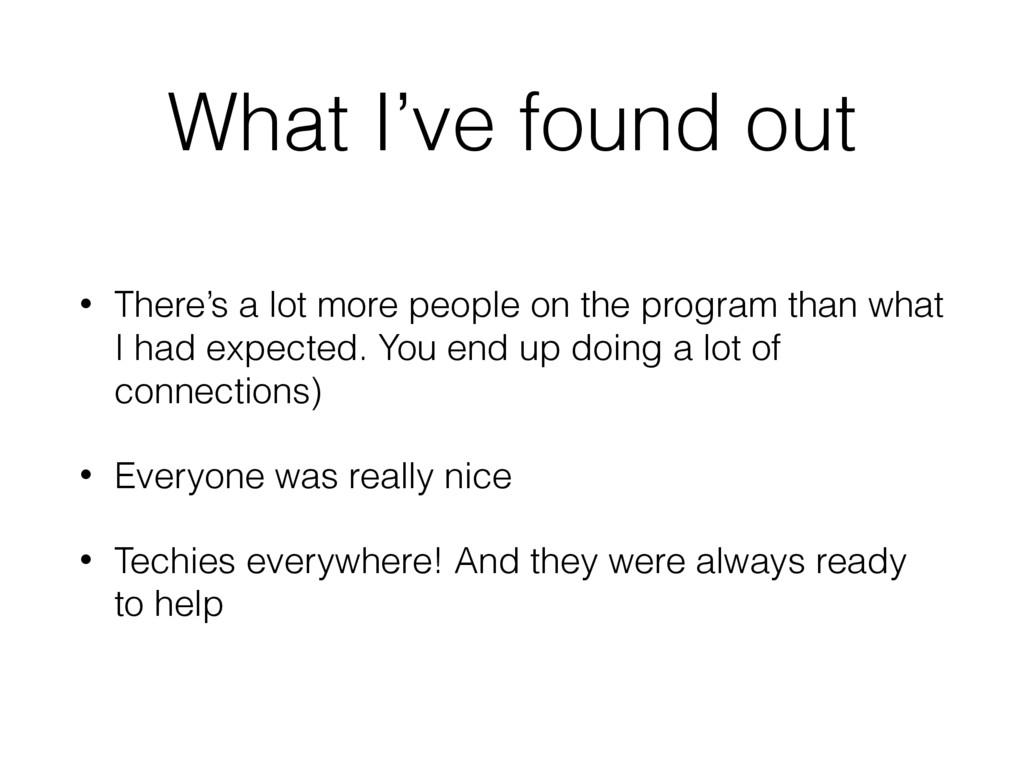 What I've found out • There's a lot more people...