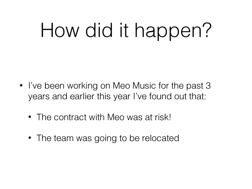 How did it happen? • I've been working on Meo M...