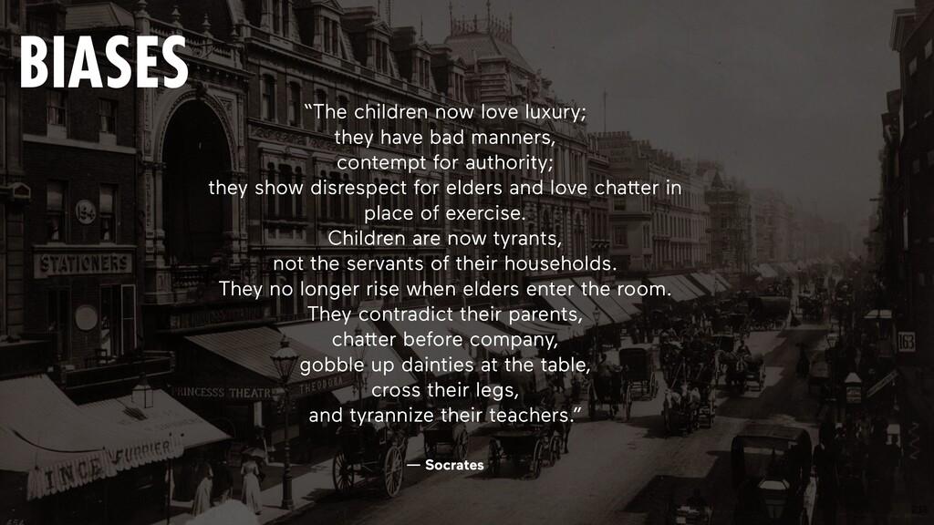 """218 ― Socrates """"The children now love luxury; t..."""
