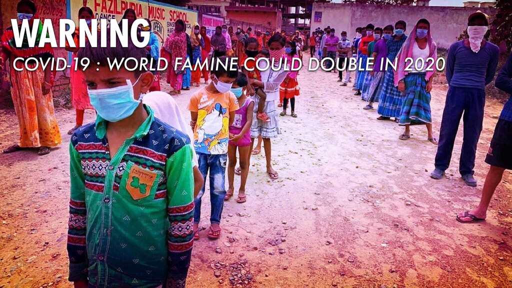 WARNING COVID-19 : WORLD FAMINE COULD DOUBLE IN...
