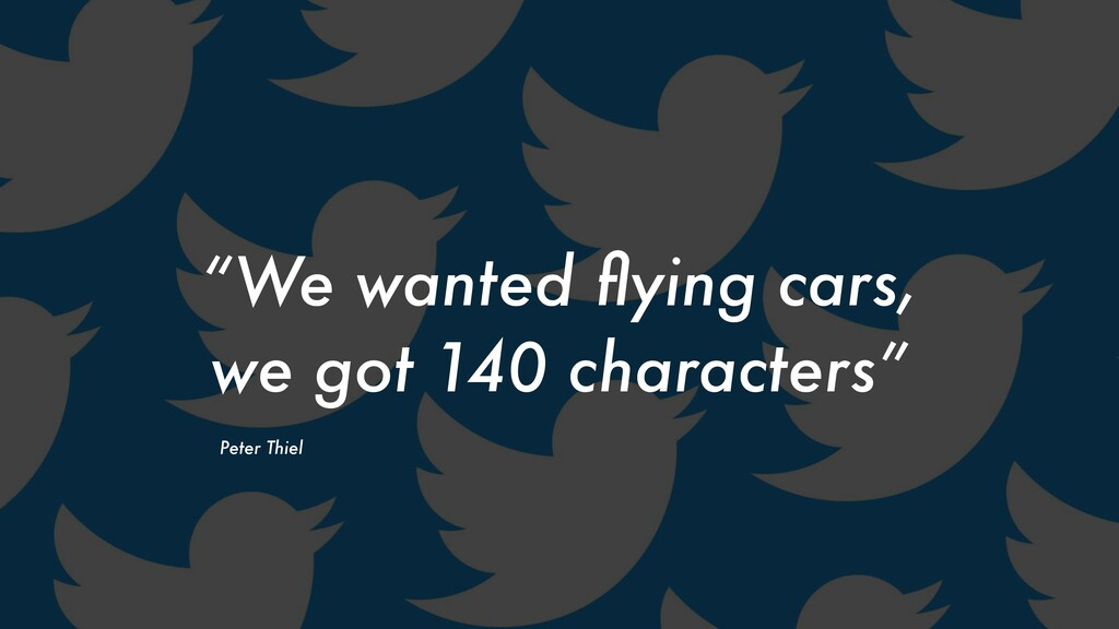"""""""We wanted flying cars, we got 140 characters"""" P..."""