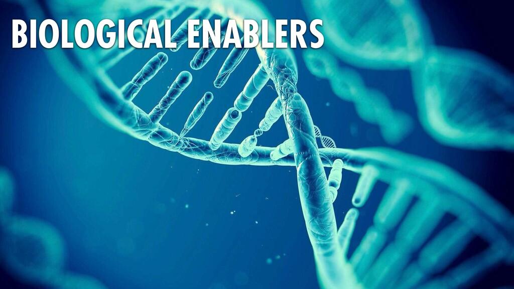 BIOLOGICAL ENABLERS