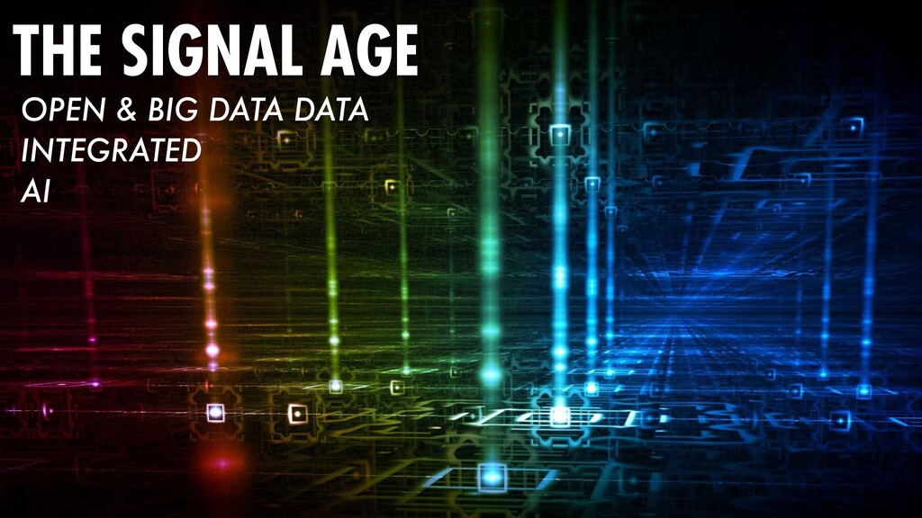 THE SIGNAL AGE OPEN & BIG DATA DATA INTEGRATED ...
