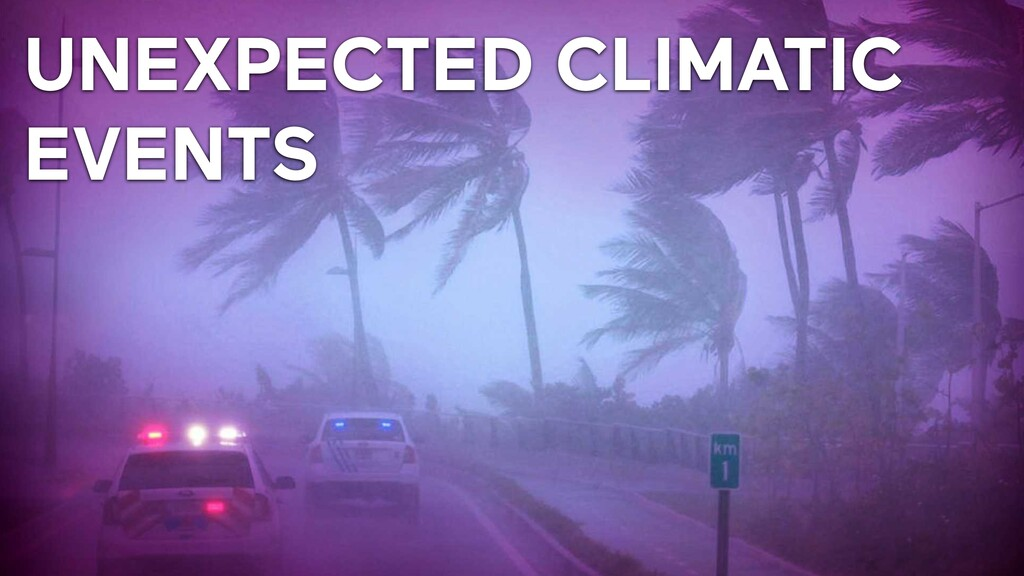 UNEXPECTED CLIMATIC EVENTS
