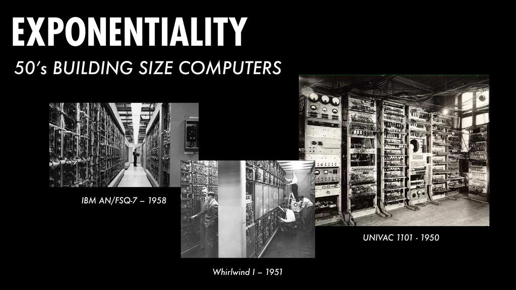 IBM AN/FSQ-7 – 1958 Whirlwind I – 1951 UNIVAC 1...