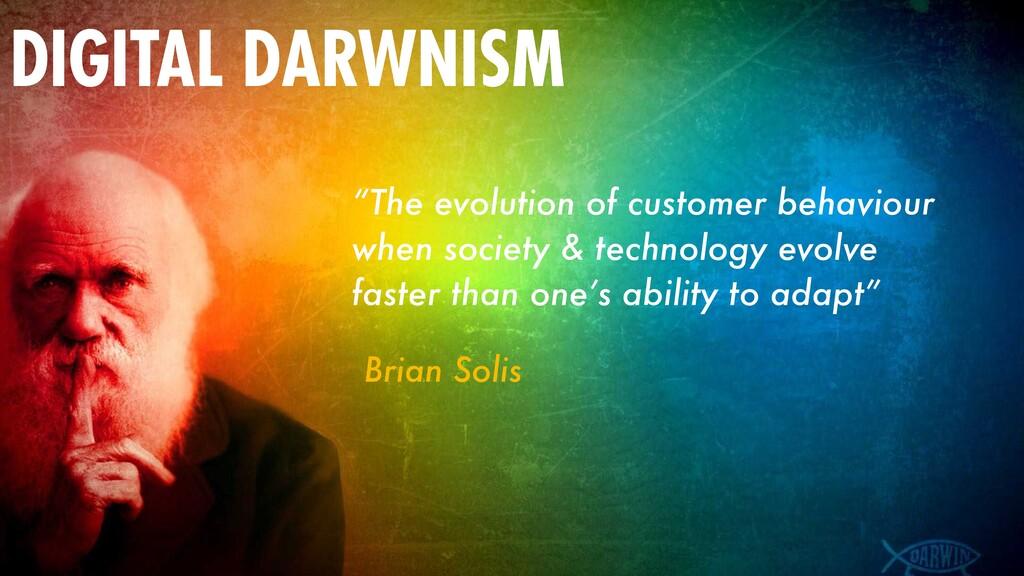 "DIGITAL DARWNISM ""The evolution of customer beh..."