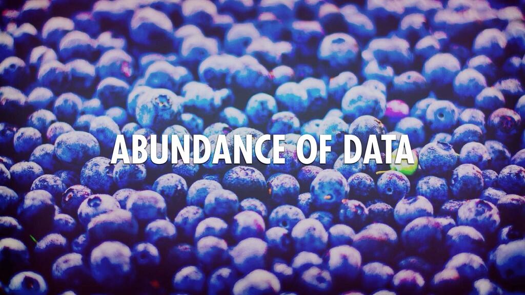 ABUNDANCE OF DATA
