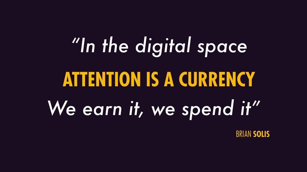 """""""In the digital space We earn it, we spend it"""" ..."""