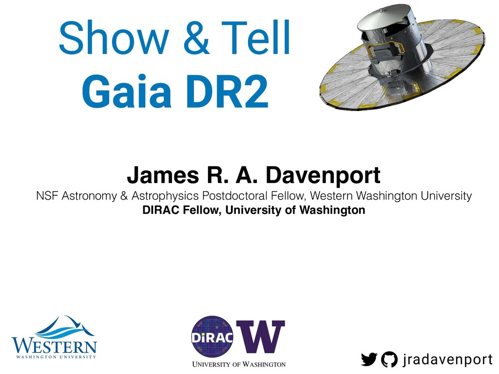 Show & Tell Gaia DR2 James R. A. Davenport NSF ...