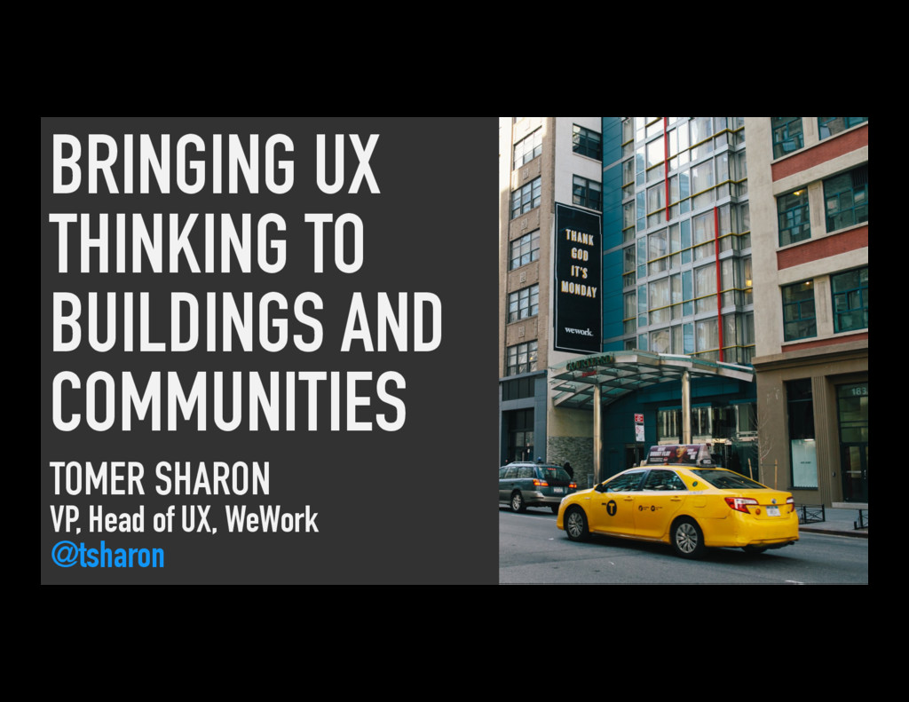 BRINGING UX THINKING TO BUILDINGS AND COMMUNITI...