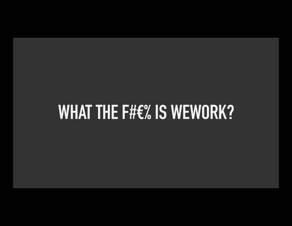 WHAT THE F#€% IS WEWORK?