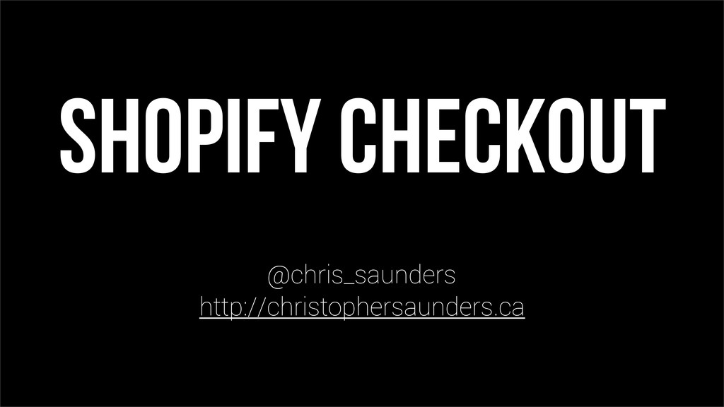 Shopify Checkout @chris_saunders http://christo...