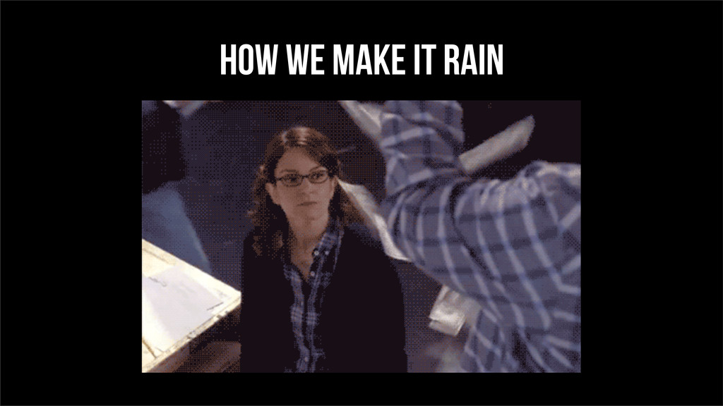 How we make it Rain